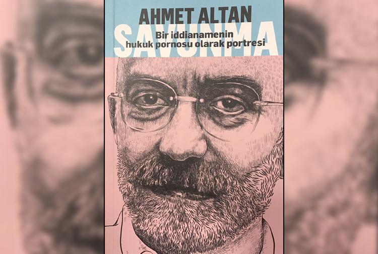 Ahmet Altanın savunması: Bir iddianamenin hukuk pornosu olarak ...